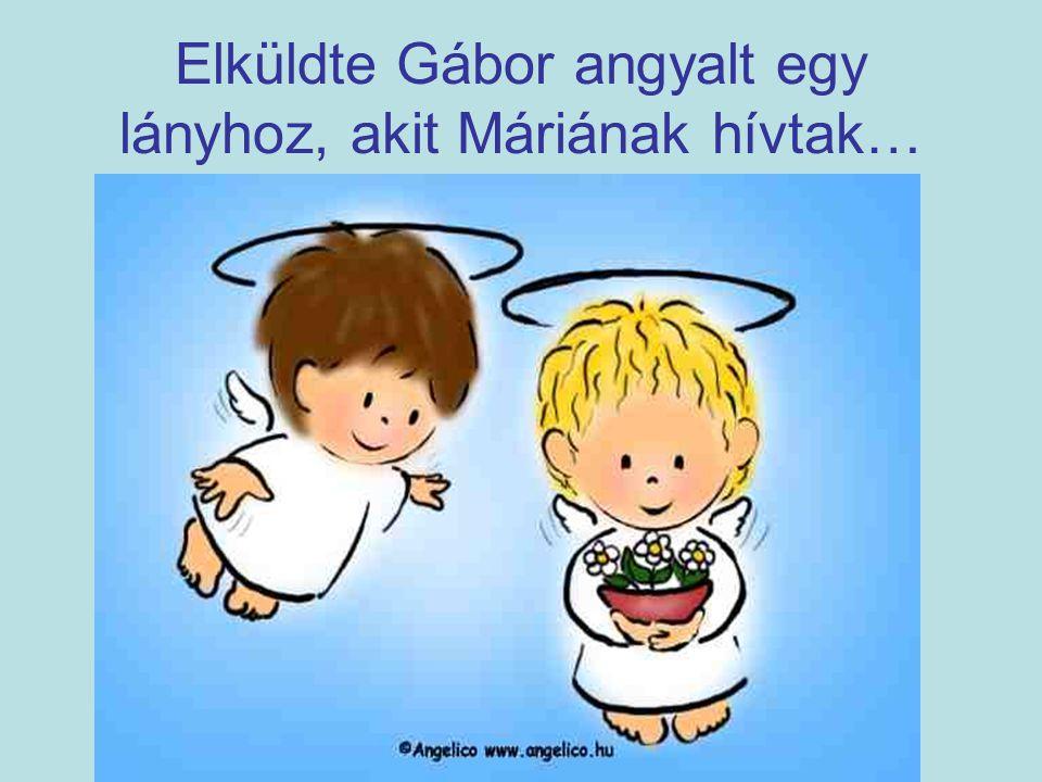 Elküldte Gábor angyalt egy lányhoz, akit Máriának hívtak…