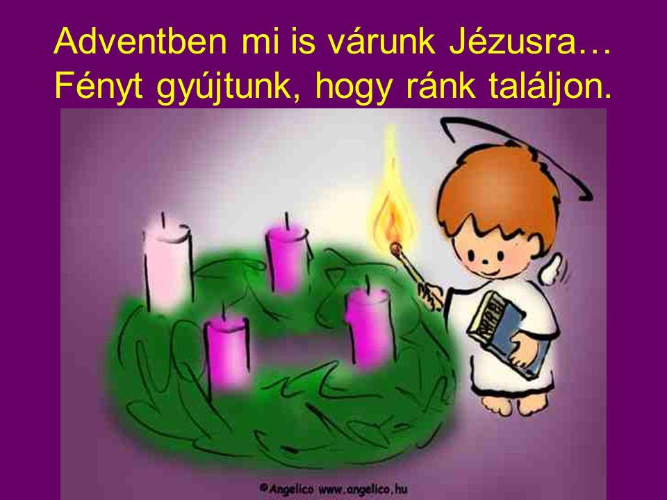 Adventben mi is várunk Jézusra… Fényt gyújtunk, hogy ránk találjon.