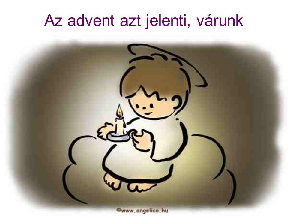 Az advent azt jelenti, várunk