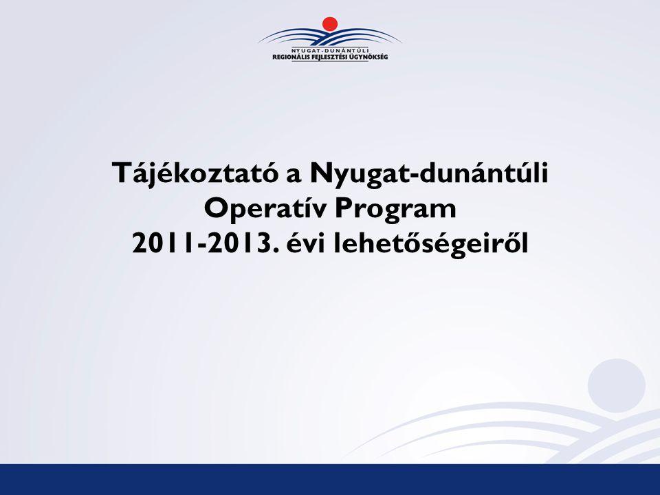 Tájékoztató a Nyugat-dunántúli Operatív Program 2011-2013. évi lehetőségeiről