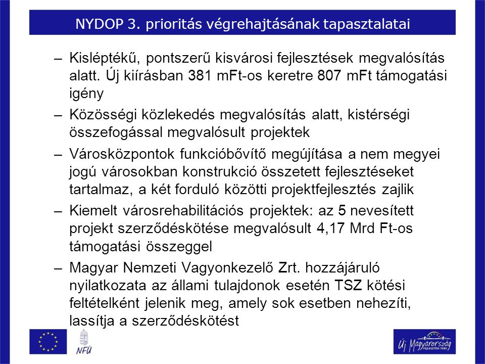NYDOP 3. prioritás végrehajtásának tapasztalatai –Kisléptékű, pontszerű kisvárosi fejlesztések megvalósítás alatt. Új kiírásban 381 mFt-os keretre 807