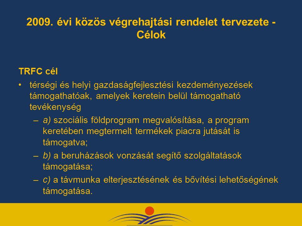 2009. évi közös végrehajtási rendelet tervezete - Célok TRFC cél térségi és helyi gazdaságfejlesztési kezdeményezések támogathatóak, amelyek keretein