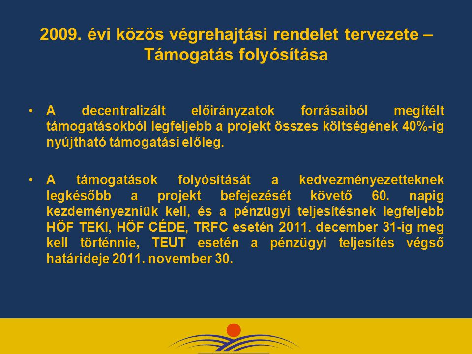 2009. évi közös végrehajtási rendelet tervezete – Támogatás folyósítása A decentralizált előirányzatok forrásaiból megítélt támogatásokból legfeljebb