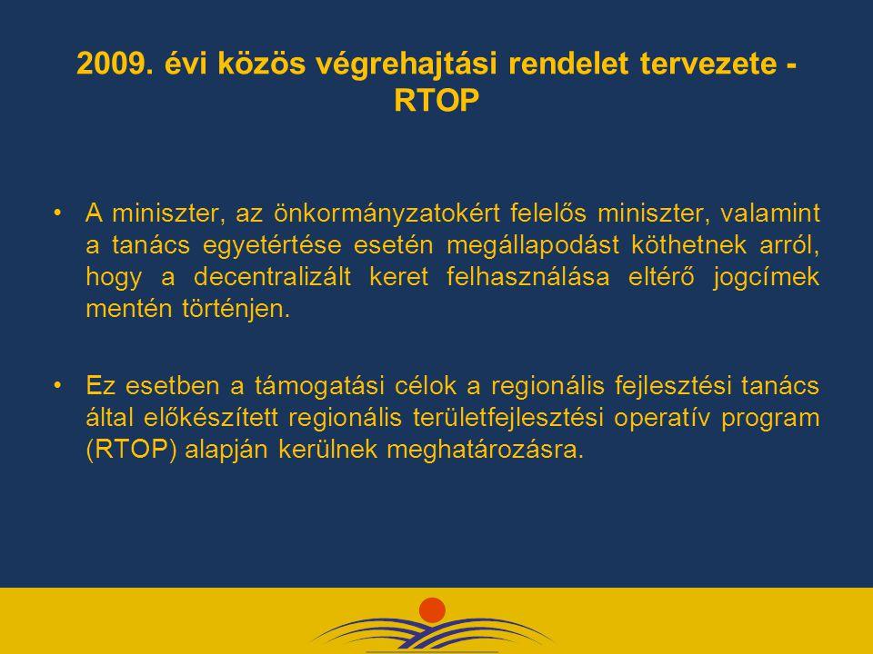 2009. évi közös végrehajtási rendelet tervezete - RTOP A miniszter, az önkormányzatokért felelős miniszter, valamint a tanács egyetértése esetén megál