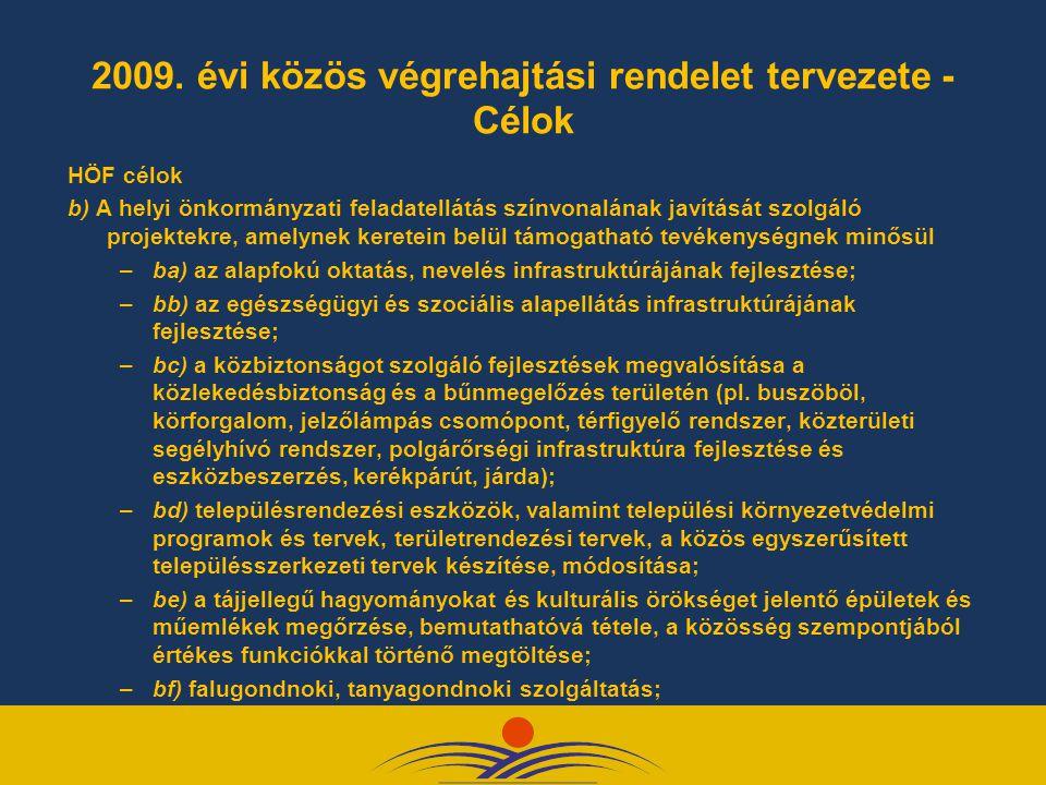 2009. évi közös végrehajtási rendelet tervezete - Célok HÖF célok b) A helyi önkormányzati feladatellátás színvonalának javítását szolgáló projektekre