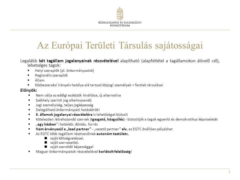 3 Az Európai Területi Társulás sajátosságai Legalább két tagállam jogalanyainak részvételével alapítható (alapfeltétel a tagállamokon átívelő cél), lehetséges tagok:  Helyi szereplők (pl.
