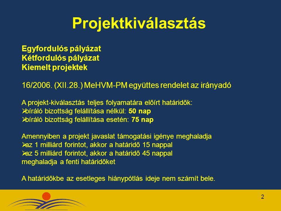 2 Projektkiválasztás Egyfordulós pályázat Kétfordulós pályázat Kiemelt projektek 16/2006. (XII.28.) MeHVM-PM együttes rendelet az irányadó A projekt-k