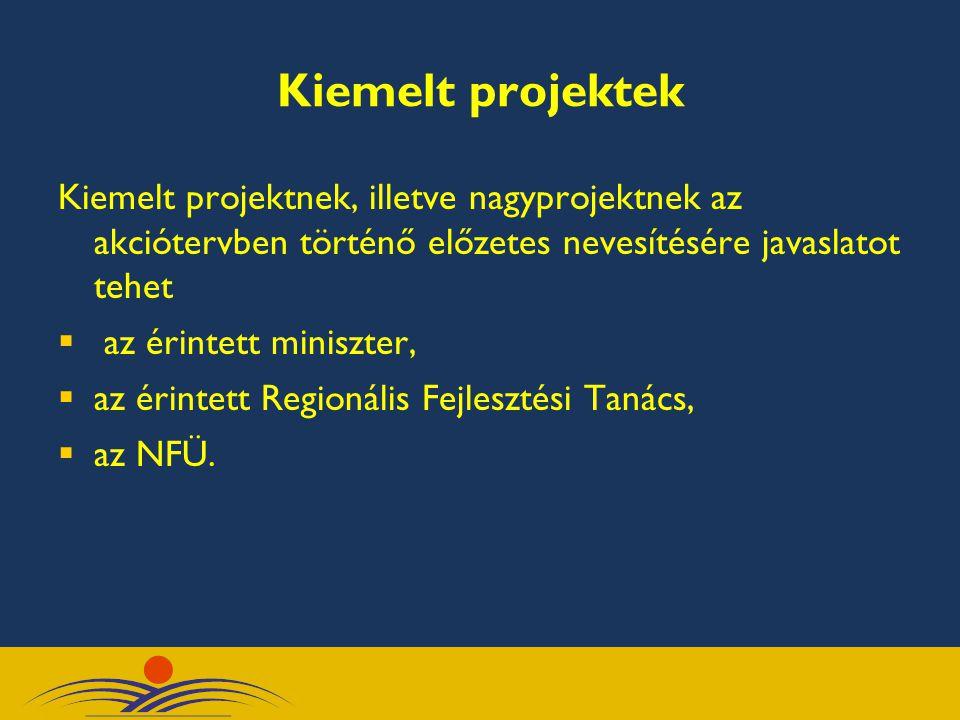 Kiemelt projektek Kiemelt projektnek, illetve nagyprojektnek az akciótervben történő előzetes nevesítésére javaslatot tehet  az érintett miniszter, 