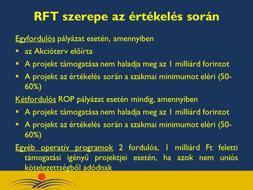 RFT szerepe az értékelés során Egyfordulós pályázat esetén, amennyiben  az Akcióterv előírta  A projekt támogatása nem haladja meg az 1 milliárd for