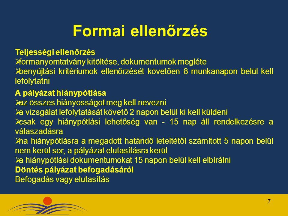 7 Teljességi ellenőrzés  formanyomtatvány kitöltése, dokumentumok megléte  benyújtási kritériumok ellenőrzését követően 8 munkanapon belül kell lefo