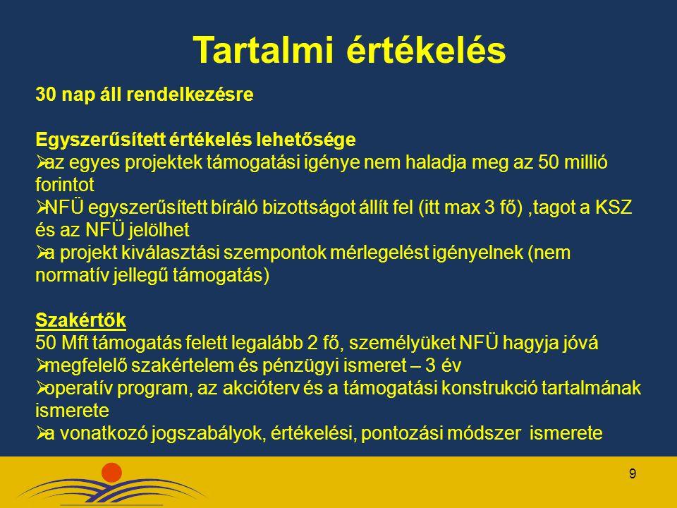 9 30 nap áll rendelkezésre Egyszerűsített értékelés lehetősége  az egyes projektek támogatási igénye nem haladja meg az 50 millió forintot  NFÜ egys