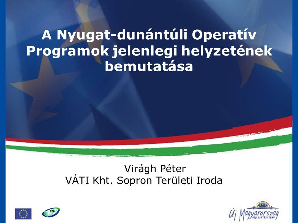 A Nyugat-dunántúli Operatív Programok jelenlegi helyzetének bemutatása Virágh Péter VÁTI Kht. Sopron Területi Iroda