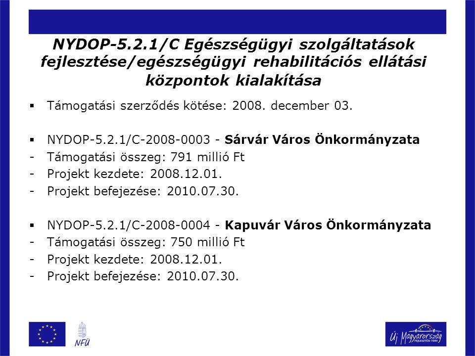  Támogatási szerződés kötése: 2008. december 03.  NYDOP-5.2.1/C-2008-0003 - Sárvár Város Önkormányzata -Támogatási összeg: 791 millió Ft -Projekt ke