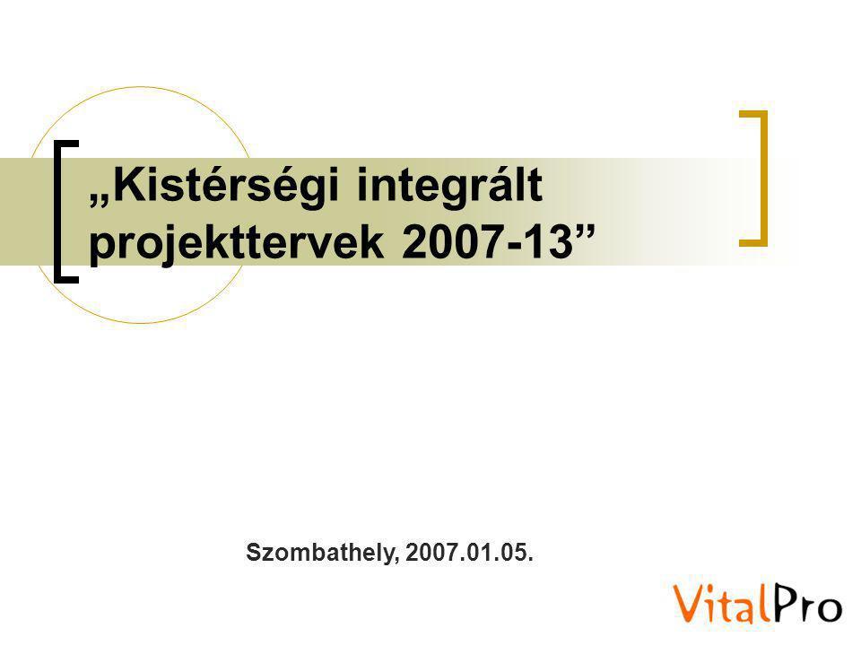 """""""Kistérségi integrált projekttervek 2007-13"""" Szombathely, 2007.01.05."""