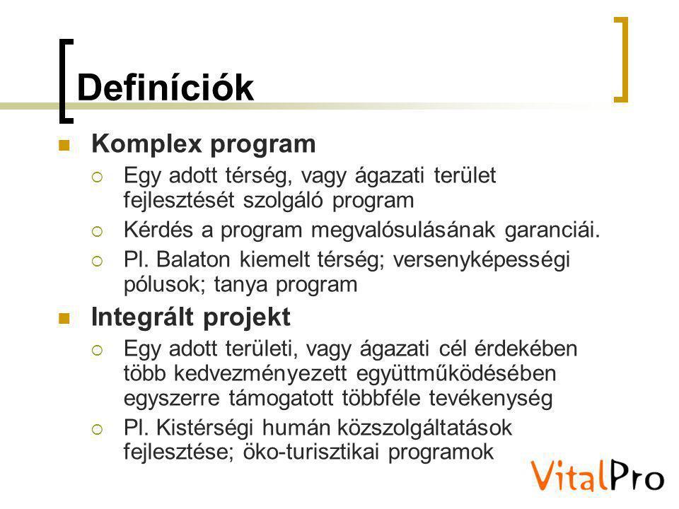 Definíciók Komplex program  Egy adott térség, vagy ágazati terület fejlesztését szolgáló program  Kérdés a program megvalósulásának garanciái.  Pl.