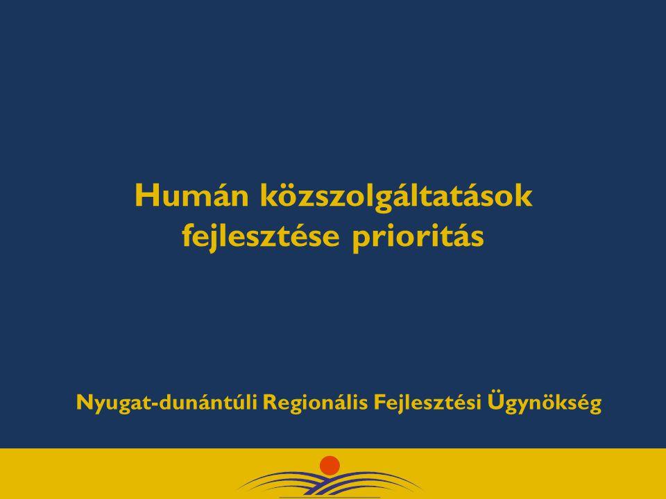 Humán közszolgáltatások fejlesztése prioritás Nyugat-dunántúli Regionális Fejlesztési Ügynökség