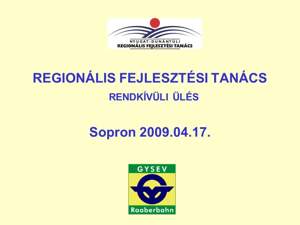 REGIONÁLIS FEJLESZTÉSI TANÁCS RENDKÍVÜLI ÜLÉS A GYSEV Zrt fejlesztése és helye a régióban 2009.04.17.
