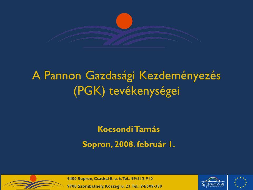 A Pannon Gazdasági Kezdeményezés (PGK) tevékenységei Kocsondi Tamás Sopron, 2008.