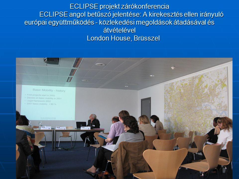 ECLIPSE projekt zárókonferencia ECLIPSE angol betűszó jelentése: A kirekesztés ellen irányuló európai együttműködés - közlekedési megoldások átadásával és átvételével London House, Brüsszel