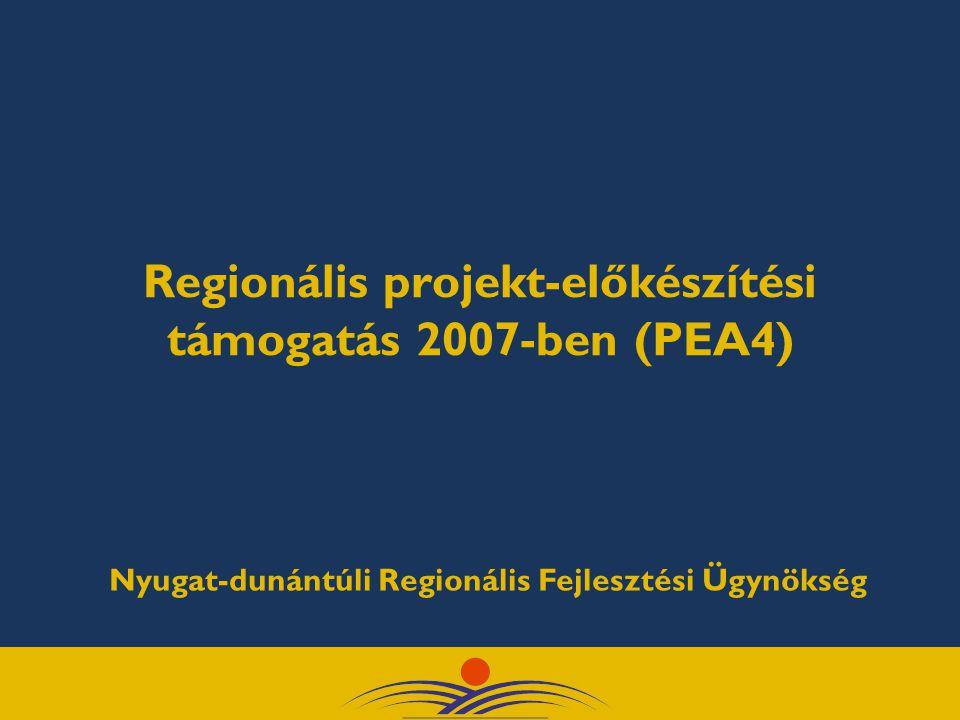 Regionális projekt-előkészítési támogatás 2007-ben (PEA4) Nyugat-dunántúli Regionális Fejlesztési Ügynökség