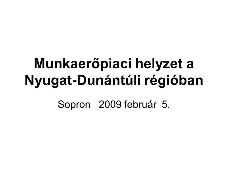 Munkaerőpiaci helyzet a Nyugat-Dunántúli régióban Sopron 2009 február 5.