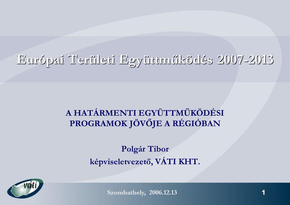 """Szombathely, 2006.12.13 12 Következmények (2)  kevesebb, nagyobb projekt várható  a gyakorlottabb pályázók esélyei megnőnek az első időszakban  a közvetlen """"people-to-people tevékenységek támogatására meg kell keresni a kisprojekt alapok folytatásának további lehetőségeit  A számos program (1 ROP és 4 Területi együttműködési OP a régióban) és az erősebb uniós elvárások megnövelik a koordináció szükségességét program (RFT, Közös Monitoring Bizottságok) és projektszinten (Kedvezményezettek és partnereik) egyaránt  Nő az intézményi hálózatok jelentősége: Eurégió(k), településszövetségek, határmenti Tanácsok, tematikus hálózatok"""