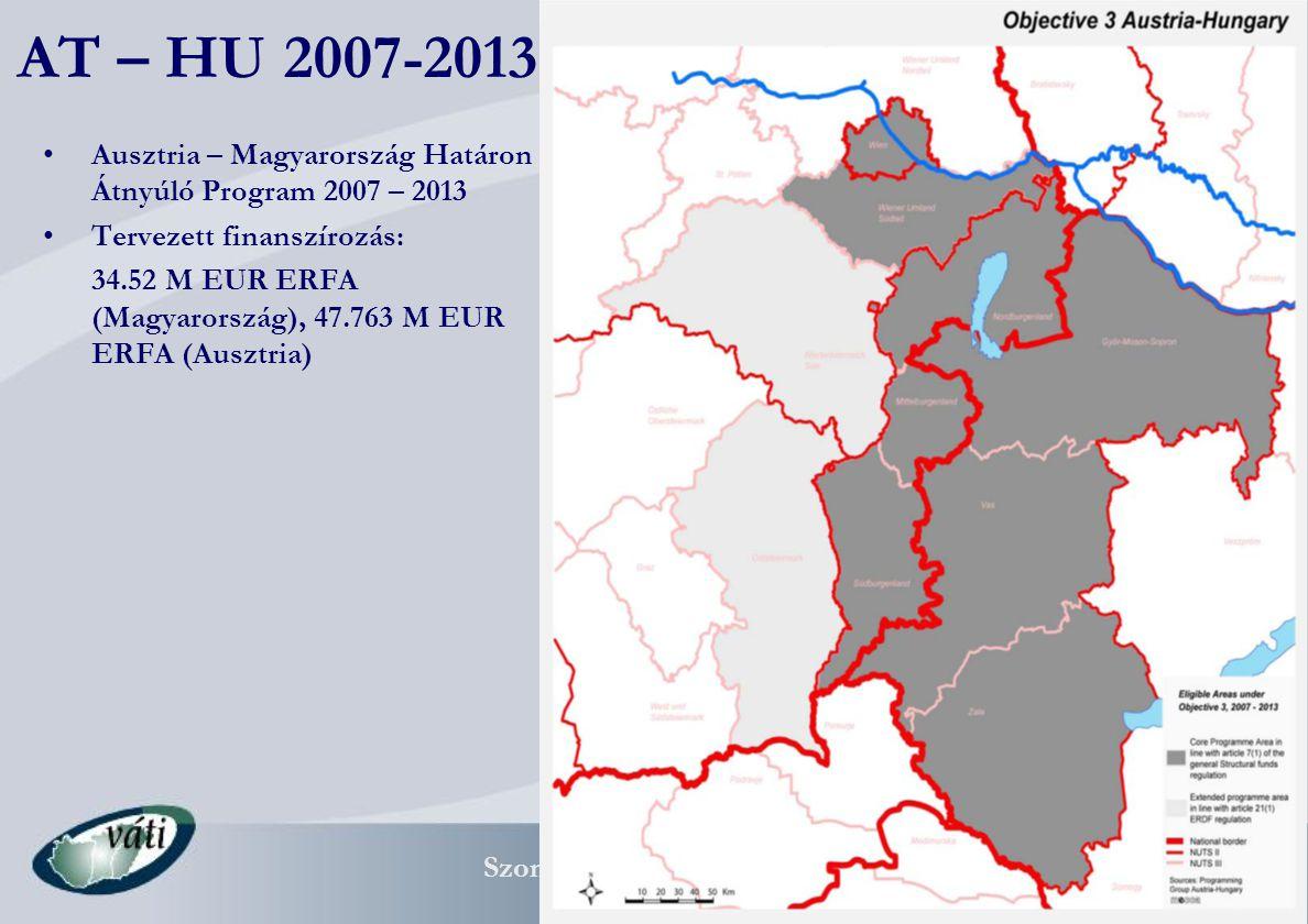 Szombathely, 2006.12.13 14 AT – HU 2007-2013 Ausztria – Magyarország Határon Átnyúló Program 2007 – 2013 Tervezett finanszírozás: 34.52 M EUR ERFA (Magyarország), 47.763 M EUR ERFA (Ausztria)
