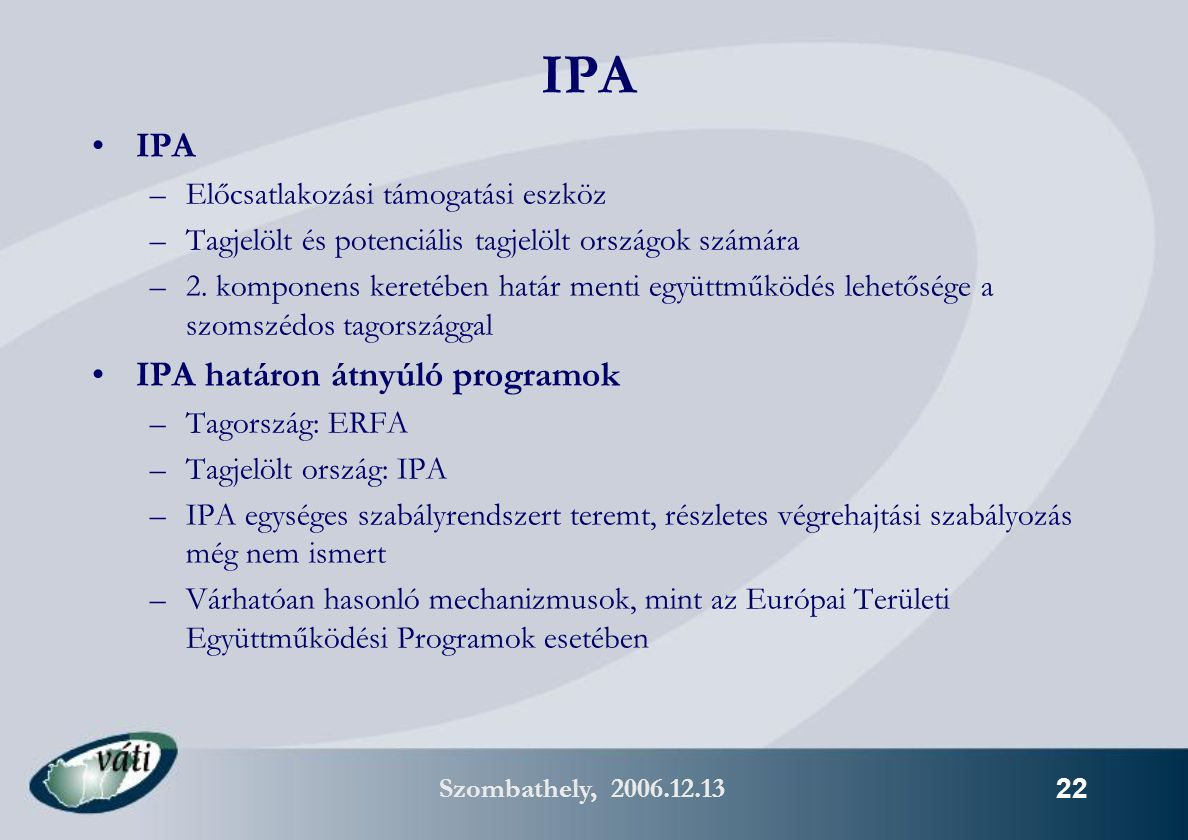 Szombathely, 2006.12.13 22 IPA –Előcsatlakozási támogatási eszköz –Tagjelölt és potenciális tagjelölt országok számára –2.