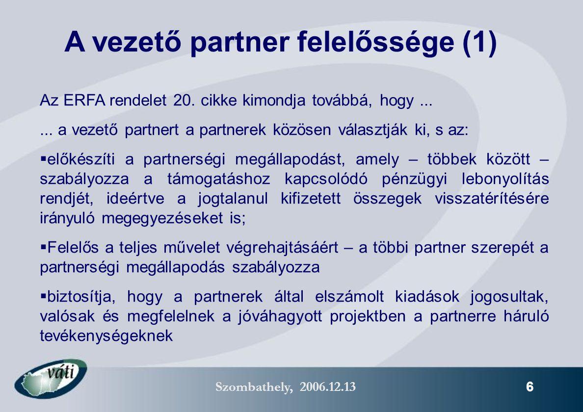 Szombathely, 2006.12.13 17 Két új két oldalú program 2007-2013 Szlovénia – Magyarország Határon Átnyúló Együttműködési Program 2007 – 2013 –Tervezett finanszírozás: 14.65 M EUR ERFA (Magyarország), 13 M EUR ERFA (Szlovénia) Magyarország – Horvátország IPA Határon Átnyúló Együttműködési Program –Tervezett finanszírozás: 35 M EUR ERFA (Magyarország), 15 M EUR IPA (Horvátország)