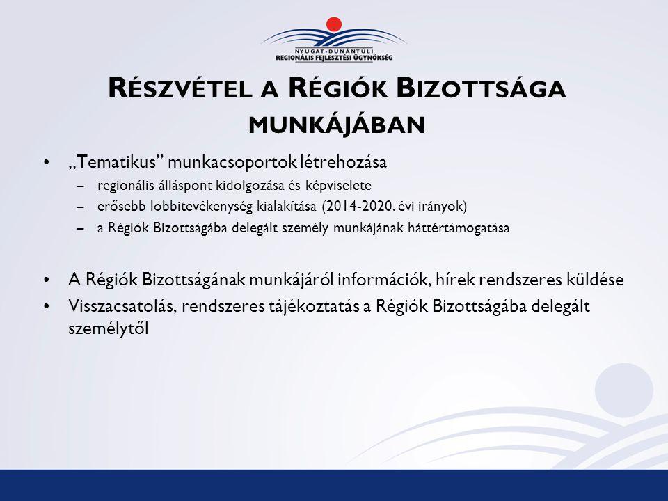 """R ÉSZVÉTEL A R ÉGIÓK B IZOTTSÁGA MUNKÁJÁBAN """"Tematikus munkacsoportok létrehozása –regionális álláspont kidolgozása és képviselete –erősebb lobbitevékenység kialakítása (2014-2020."""