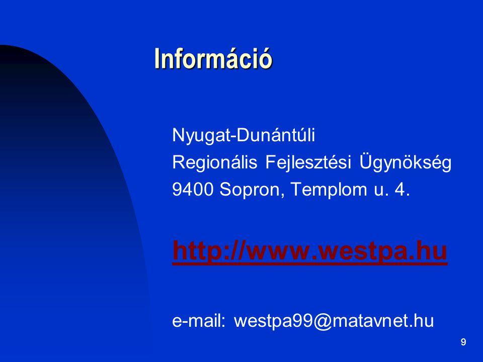 9 Információ Nyugat-Dunántúli Regionális Fejlesztési Ügynökség 9400 Sopron, Templom u. 4. http://www.westpa.hu e-mail: westpa99@matavnet.hu