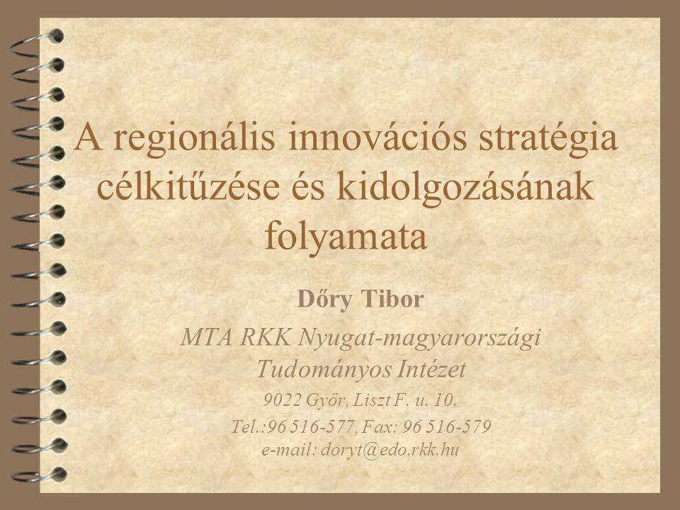 A regionális innovációs stratégia célkitűzése és kidolgozásának folyamata Dőry Tibor MTA RKK Nyugat-magyarországi Tudományos Intézet 9022 Győr, Liszt
