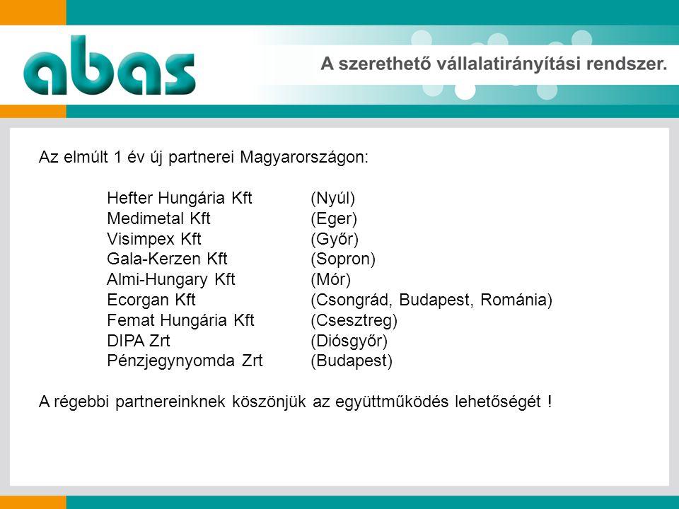 Az elmúlt 1 év új partnerei Magyarországon: Hefter Hungária Kft (Nyúl) Medimetal Kft (Eger) Visimpex Kft (Győr) Gala-Kerzen Kft (Sopron) Almi-Hungary Kft (Mór) Ecorgan Kft (Csongrád, Budapest, Románia) Femat Hungária Kft (Csesztreg) DIPA Zrt (Diósgyőr) Pénzjegynyomda Zrt (Budapest) A régebbi partnereinknek köszönjük az együttműködés lehetőségét !