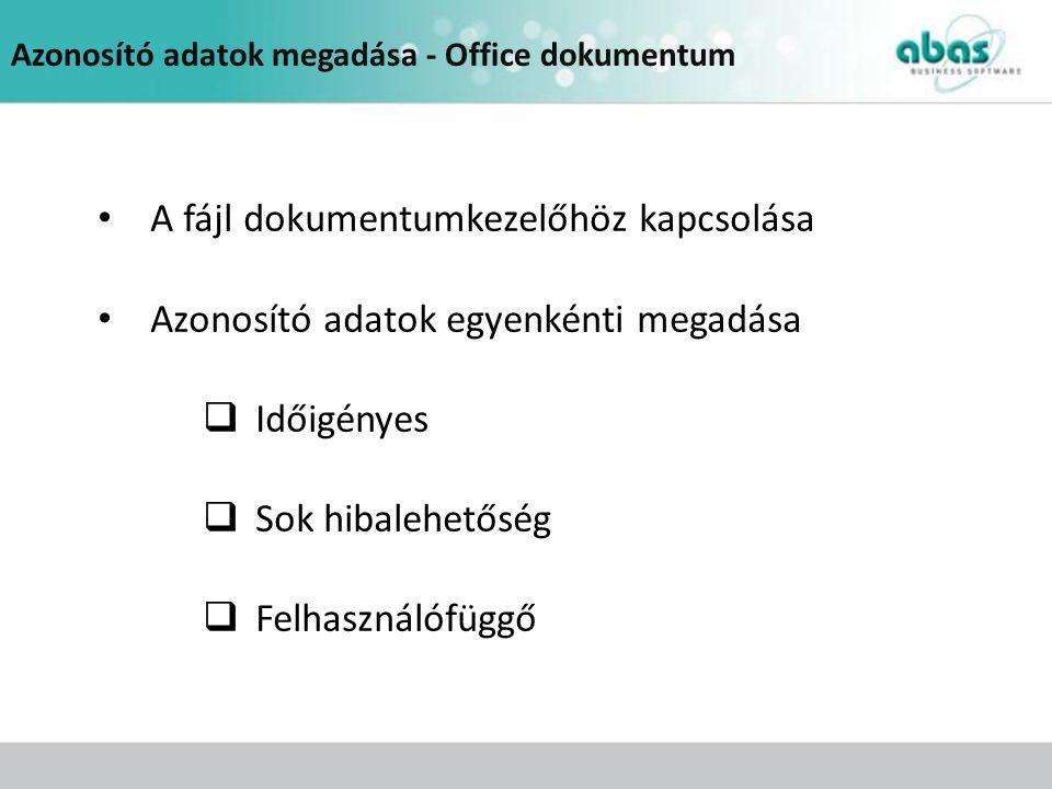 Azonosító adatok megadása - Office dokumentum A fájl dokumentumkezelőhöz kapcsolása Azonosító adatok egyenkénti megadása  Időigényes  Sok hibalehető