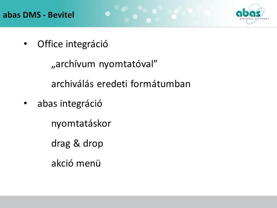 """abas DMS - Bevitel Office integráció """"archívum nyomtatóval"""" archiválás eredeti formátumban abas integráció nyomtatáskor drag & drop akció menü"""
