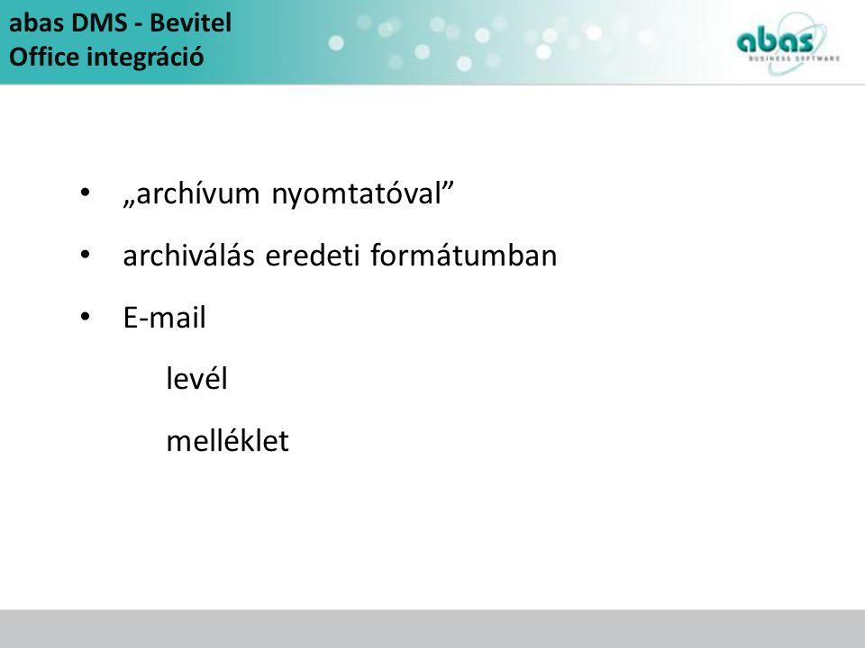 """abas DMS - Bevitel Office integráció """"archívum nyomtatóval"""" archiválás eredeti formátumban E-mail levél melléklet"""