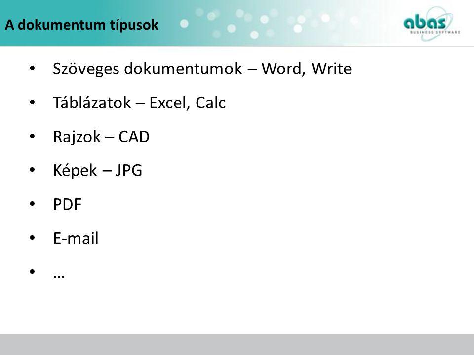 A dokumentum típusok Szöveges dokumentumok – Word, Write Táblázatok – Excel, Calc Rajzok – CAD Képek – JPG PDF E-mail …