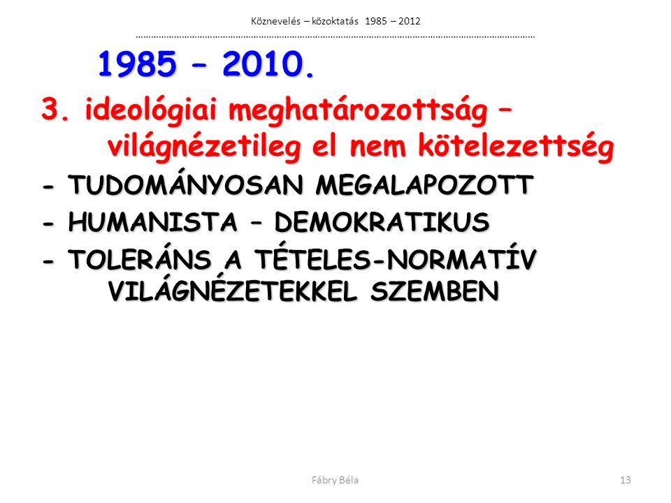Köznevelés – közoktatás 1985 – 2012 ………………………………………………………………………………………………………………………………………… 1985 – 2010.