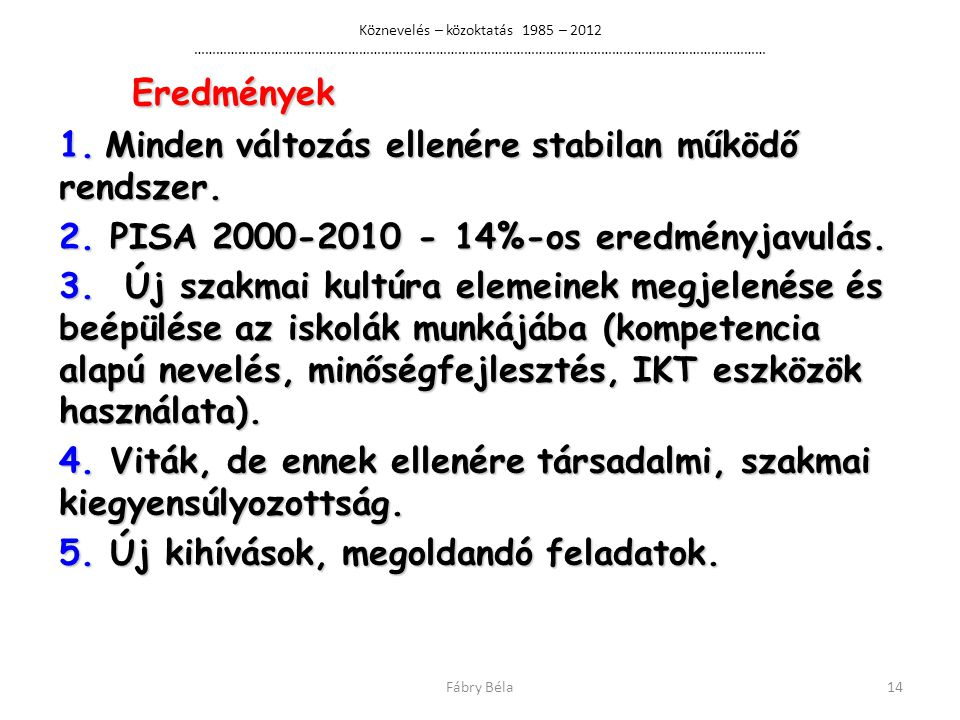 Köznevelés – közoktatás 1985 – 2012 ………………………………………………………………………………………………………………………………………… Eredmények Eredmények 1.