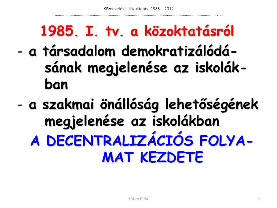 Köznevelés – közoktatás 1985 – 2012 ……………………………………………………………………………………………………………………………………… ….