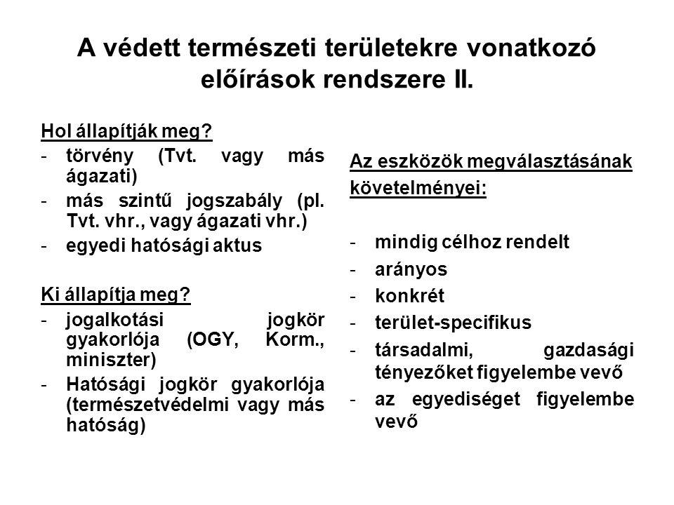 A védett természeti területekre vonatkozó előírások rendszere I. Speciális előírások megelőzik az általánosakat (pl. Ptk.), elvileg többletet jelenten