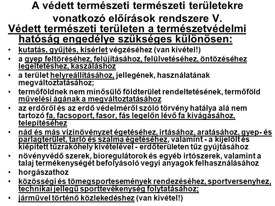 A védett természeti természeti területekre vonatkozó előírások rendszere IV. Mely jogszabályok tartalmaznak rendelkezéseket? -Tvt. (lásd pl.: 31. §, 3