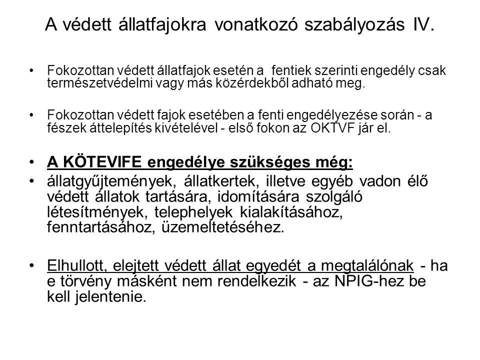 A védett állatfajokra vonatkozó szabályozás III. A KÖTEVIFE engedélye szükséges védett állatfaj - állományának szabályozásához; - egyedeinek gyűjtéséh