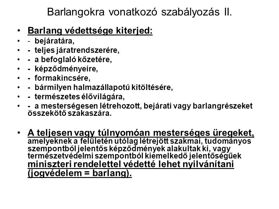 Barlangokra vonatkozó szabályozás I. Barlang: definíció (lásd: Tvt. 23. § (3) bekezdés a/ pont), de a barlangra vonatkozó szabályokat kell alkalmazni