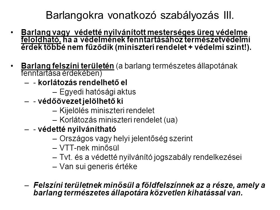 Barlangokra vonatkozó szabályozás II. Barlang védettsége kiterjed: - bejáratára, - teljes járatrendszerére, - a befoglaló kőzetére, - képződményeire,