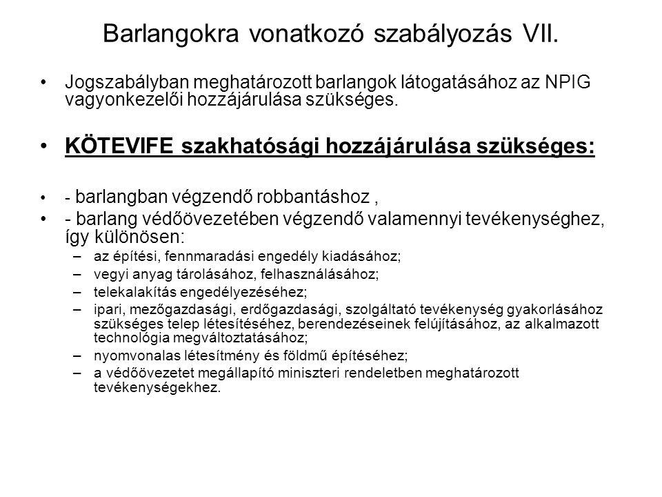 Barlangokra vonatkozó szabályozás VI. Hatósági engedélyhez kötött tevékenységek Minisztérium engedélye szükséges - barlang, barlangszakasz hasznosítás