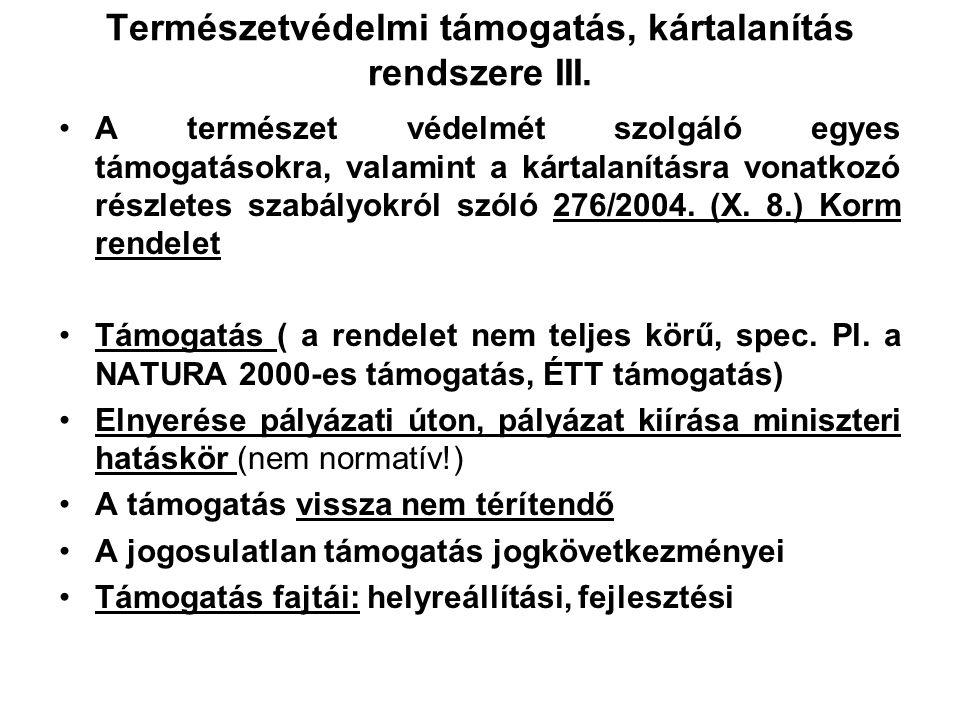 Természetvédelmi támogatás, kártalanítás rendszere II. Tvt. a keretszabályozás A védett természeti értékek és területek megőrzését állami támogatás ny