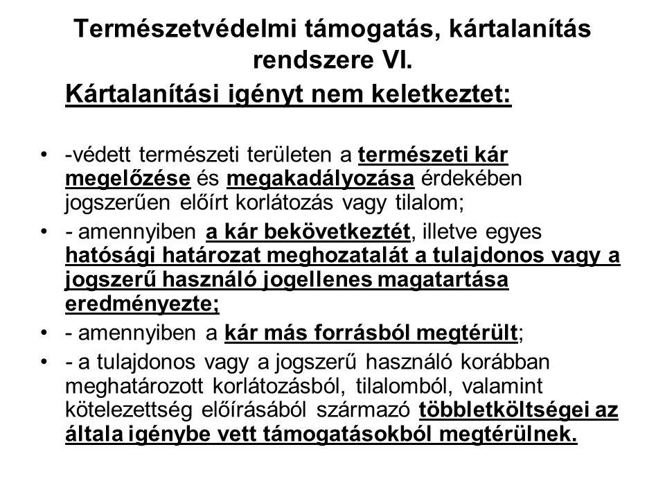 """Természetvédelmi támogatás, kártalanítás rendszere V. Kártalanítás alapja: Tvt. """"A védett természeti területeken természetvédelmi érdekből - az e törv"""