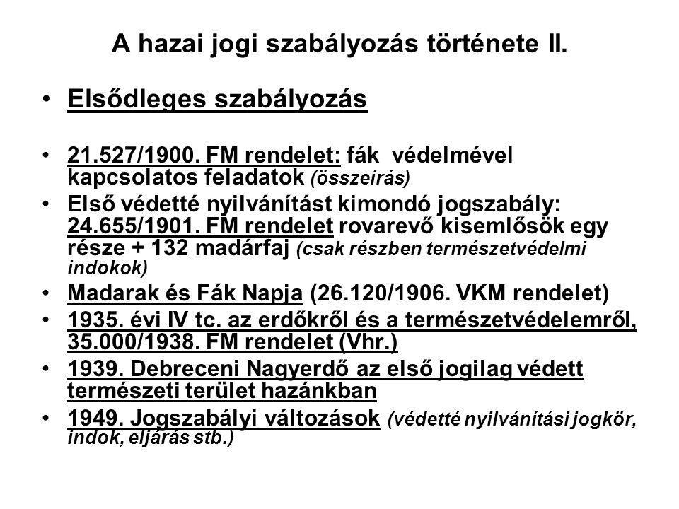 A hazai jogi szabályozás története I. Másodlagos szabályozás 1426. Zsigmond egyes erdők felújítása 1726. III. Károly vadászat, madarászat szabályai (t