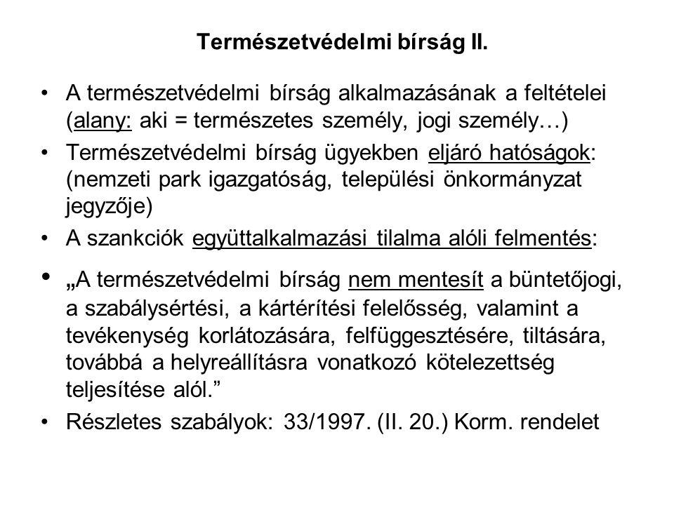 Természetvédelmi bírság I. Tvt. 80. § (1) Aki tevékenységével vagy mulasztásával a) a természet védelmét szolgáló jogszabály, illetve egyedi határozat